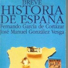 Libros de segunda mano: BREVE HISTORIA DE ESPAÑA ___ FERNANDO GARCÍA DE CORTÁZAR Y JOSÉ MANUEL GONZÁLEZ VESGA. Lote 35876222