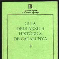 Libros de segunda mano: GUIA DELS ARXIUS HISTORICS DE CATALUNYA - TOMO 4 - VARIOS AUTORES - EN CATALAN -1ª EDICION. Lote 35914117
