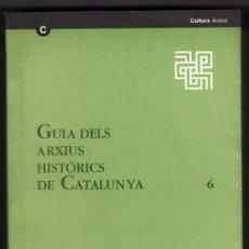 Libros de segunda mano: GUIA DELS ARXIUS HISTORICS DE CATALUNYA - TOMO 6 - VARIOS AUTORES - EN CATALAN -1ª EDICION. Lote 35914357