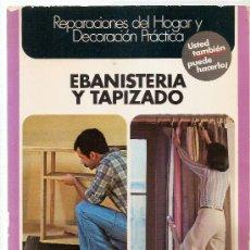 Libros de segunda mano: EBANISTERÍA Y TAPIZADO . ENCICLOPEDIA CEAC DEL BRICOLAJE 5. Lote 35986145