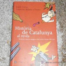 Libros de segunda mano: JORDI CREUS - HISTORIA DE CATALUNYA AL REVES - LIBRO.. Lote 36002448