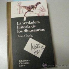 Libros de segunda mano: LA VERDADERA HISTORIA DE LOS DINOSAURIOSALAN CHARIG TAPA DURA. Lote 36094923