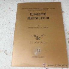 Libros de segunda mano: LIBRO EL SIGLE D'OR REALITAT O FICCIO RAMON FERRER LO RAT PENAT 54 VALENCIA 1996, L-1430/36. Lote 36084160