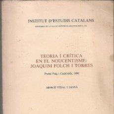 Libros de segunda mano: TEORIA I CRITICA EN EL NOUCENTISME: JOAQUIM FOLCH I TORRES / M. VIDAL. BCN : IEC, 1991.25X17CM. 591P. Lote 36184845