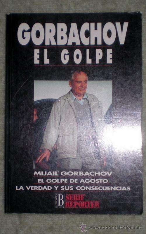 GORBACHOV,EL GOLPE.EL GOLPE DE AGOSTO LA VERDAD Y SUS CONSECUENCIAS;GORBACHOV EDICIONES B 1991;NUEVO (Libros de Segunda Mano - Historia - Otros)