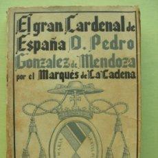 Libri di seconda mano: EL GRAN CARDENAL DE ESPAÑA. D. PEDRO GONZÁLEZ DE MENDOZA POR EL MARQUÉS DE LA CADENA. 1939. Lote 36236337