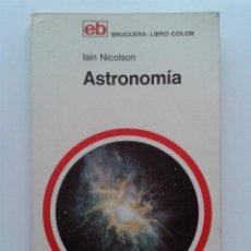 Libros de segunda mano: ASTRONOMIA - LAIN NICOLSON - MANUALES DE DIVULGACION CULTURAL - BRUGUERA LIBRO COLOR. Lote 36255030