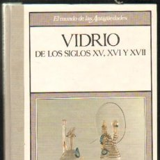 Libros de segunda mano: VIDRIO DE LOS SIGLOS XV, XVI Y XVII (A-ART-1149). Lote 36285736