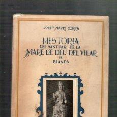 Libros de segunda mano: JOSEP MAURI SERRA HISTORIA DEL SANTUARI DE LA MARE DE DEU DEL VILAR DE BLANES BARCELONA 1952. Lote 36328790