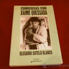 Libros de segunda mano: OLEGARIO SOTELO BLANCO. CONVERSAS CON XAIME QUESSADA (EN GALLEGO). Lote 36383704