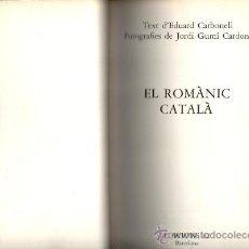 Libros de segunda mano: EL ROMANIC CATALA EDICIONS 62 BARCELONA 1976 TEXT EDUARD CARBONELL FOTOGRAFIES JORDI GUMI CARDONA. Lote 36387696