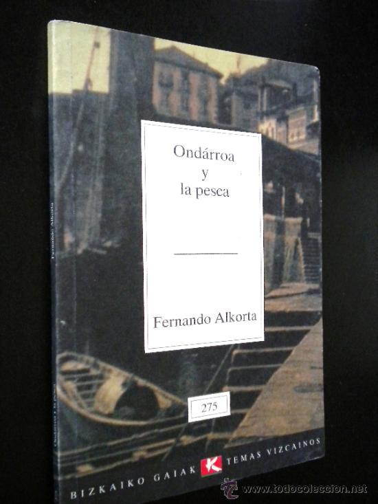 ONDÁRROA Y LA PESCA ALKORTA, FERNANDO / TEMAS VIZCAÍNOS (Libros de Segunda Mano - Ciencias, Manuales y Oficios - Otros)