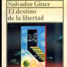 Libros de segunda mano: SALVADOR GINER : EL DESTINO DE LA LIBERTAD (ESPASA, 1987) . Lote 36403193