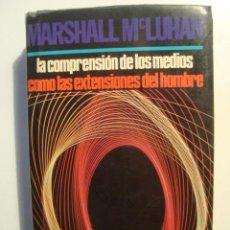 Libros de segunda mano: MARSHAL MCLUHAN - LA COMPRENSIÓN DE LOS MEDIOS COMO LAS EXTENSIONES DEL HOMBRE (1973). ¡UN CLÁSICO!. Lote 36412985