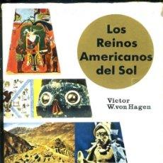 Libros de segunda mano: VON HAGEN : LOS REINOS AMERICANOS DEL SOL - INCAS, MAYAS, AZTECAS (LABOR, 1968). Lote 36413398