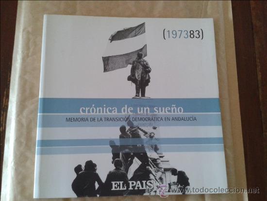 CRONICA DE UN SUEÑO MEMORIA DE LA TRANSICION DEMOCRATICA EN ANDALUCIA (Libros de Segunda Mano - Historia - Otros)