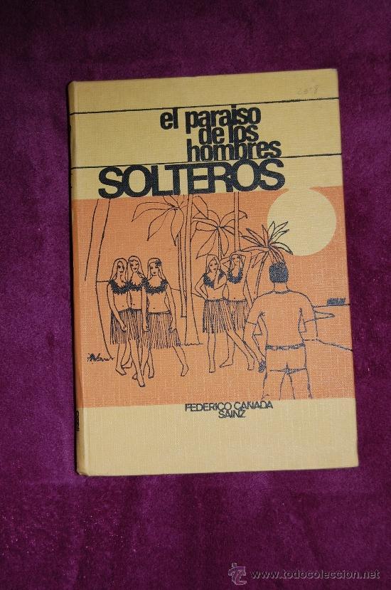 EL PARAISO DE LOS HOMBRES SOLTEROS. CAÑADA SAINZ, FEDERICO. 1964 (Libros de Segunda Mano (posteriores a 1936) - Literatura - Otros)