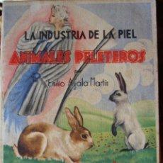 Libros de segunda mano: LA INDUSTRIA DE LA PIEL ANIMALES PELETEROS.1946.EMILIO AYALA MARTIN.227 PG.. Lote 36569471