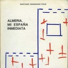 Libros de segunda mano: ALMERÍA, MI ESPAÑA INMEDIATA. GRANADOS CRUZ, SANTIAGO. Lote 36587287
