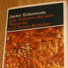Libros de segunda mano: LOS SEÑORES DEL AIRE: TELÉPOLIS Y EL TERCER ENTORNO JAVIER ECHEVERRÍA EDICIONES DESTINO AÑO 1999. Lote 36593075