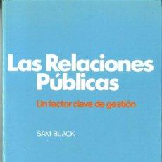Libros de segunda mano: LAS RELACIONES PÚBLICAS. UN FACTOR CLAVE DE GESTIÓN. SAM BLACK. Lote 36693692
