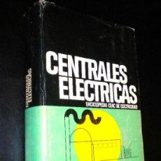 Libros de segunda mano: CENTRALES ELÉCTRICAS / RAMÍREZ VÁZQUEZ, JOSÉ. Lote 36732623