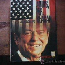 Libros de segunda mano: ADIOS MR. REAGAN, LUIS IGNACIO LOPEZ, EDICIONES B, 1988. Lote 36809775