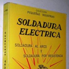 Libros de segunda mano: AGUSTÍN PINÓS: SOLDADURA ELÉCTRICA. SOLDADURA AL ARCO Y SOLDADURA POR RESISTENCIA.. Lote 36951979