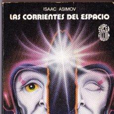 Libros de segunda mano: LAS CORRIENTES DEL ESPACIO-- ISAAC ASIMOV-- SUPER FICCION--ED. MARTINEZ ROCA. Lote 36989435
