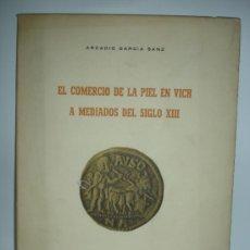 """Libros de segunda mano: GARCIA SANZ, ARCADIO: """"EL COMERCIO DE LA PIEL EN VICH A MEDIADOS DEL SIGLO XIII"""". Lote 37011107"""