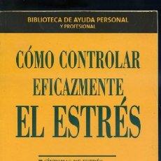 Libros de segunda mano: COMO CONTROLAR EFICAZMENTE EL ESTRÉS. A-AYUDA-023 . Lote 37038298