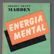 Libros de segunda mano: ENERGÍA MENTAL. ORISON SWETT MARDEN. AÑO 1943.. Lote 37145321