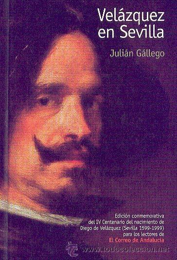 VELÁZQUEZ EN SEVILLA JULIÁN GALLEGO EDICIÓN CONMEMORATIVA DEL CENTENARIO NACIMIENTO DE VELÁZQUEZ . (Libros de Segunda Mano - Bellas artes, ocio y coleccionismo - Otros)