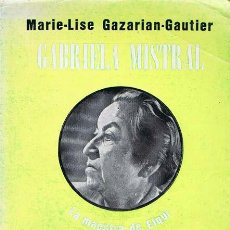 Libros de segunda mano: GAZARIAN-GAUTIER, MARIE-LISE. GABRIELA MISTRAL. LA MAESTRA DE ELQUI. BUENOS AIRES: CRESPILLO, 1973. . Lote 37214566
