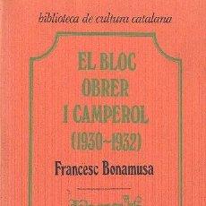 Libros de segunda mano: EL BLOQ OBRER I CAMPEROL .ELS PRIMERS ANYS 1930-1932 / FRANCESC BONAMUSA .ED. CURIAL 1974. EXHAURIT. Lote 37257156