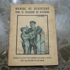 Libros de segunda mano: MANUAL DE SEGURIDAD PARA EL SOLDADOR DE AUTOGENA. 1955. IMPRENTA EDITORIAL MODERNA. Lote 128284484