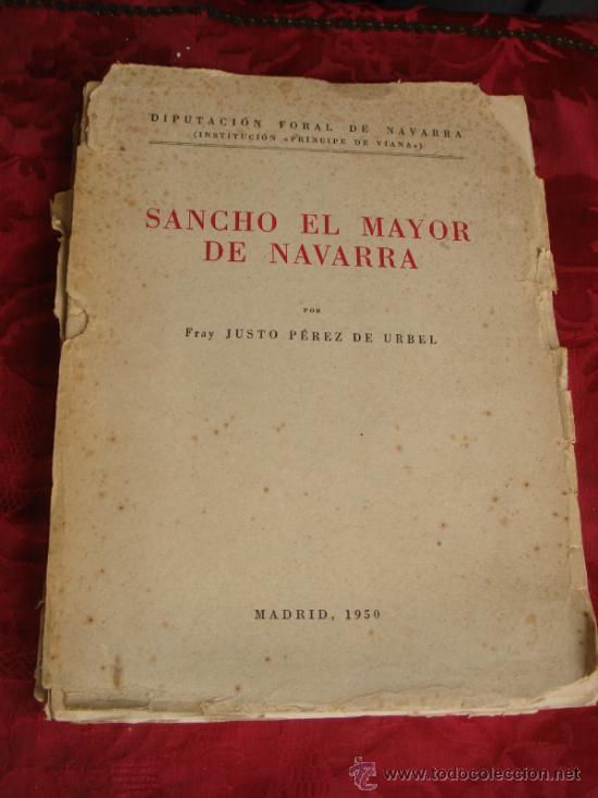 SANCHO EL MAYOR DE NAVARRA. FRAY JUSTO PEREZ URBEL. 1950 (Libros de Segunda Mano - Historia - Otros)