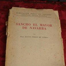 Libros de segunda mano: SANCHO EL MAYOR DE NAVARRA. FRAY JUSTO PEREZ URBEL. 1950. Lote 37530896