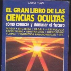 Libros de segunda mano: EL GRAN LIBRO DE LAS CIENCIAS OCULTAS -POR LAURA TUAN - EDITORIAL VECCHI 1987. Lote 37328571