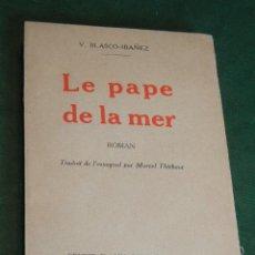 Libros de segunda mano: LE PAPE DE LA MER, DE VICENTE BLASCO IBAÑEZ (EN FRANCES) 1927. Lote 37506191