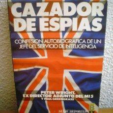 Libros de segunda mano: CAZADOR DE ESPIAS.PETER WRIGHT,EXDIRECTOR ADJUNTO DEL MI 5. Lote 37514050