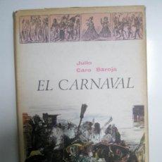 Libros de segunda mano: CARO BAROJA, J.: EL CARNAVAL. (ANÁLISIS HISTÓRICO-CULTURAL). (1965). Lote 37614731