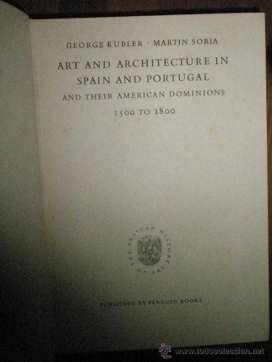 KUBLER,G.-SORIA,M.: ART AND ARCHITECTURE IN SPAIN AND PORTUGAL AND THEIR AMERICAN DOMINIONS. 1500 TO (Libros de Segunda Mano - Historia - Otros)