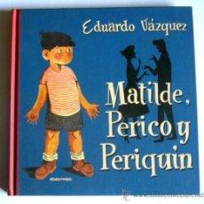 Libros de segunda mano: MATILDE, PERICO Y PERIQUIN - EDUARDO VAZQUEZ - EDITORIAL EDAF. 2004. Lote 37567615