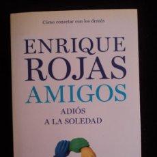 Libros de segunda mano: AMIGOS. ADIOS A LA SOLEDAD. ENRIQUE ROJAS. TEMAS DE HOY 2009 23X15. Lote 37572222