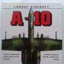 Libros de segunda mano: COMBAT AIRCRAFT A-10 - BILL SWEETMAN - CRESCENT BOOKS - AVIONES DE COMBATE. Lote 37575715