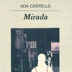 Libros de segunda mano: ADA CASTELLS / MIRADA . EDITORIAL ANAGRAMA . 1ª EDICIÓN . A ESTRENAR.. Lote 26501671