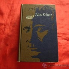 Libros de segunda mano: JULIO CESAR. GERARD WALTER. HISTORIA ANTIGUA. ROMA. BIOGRAFIA. Lote 37578419