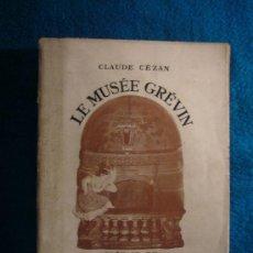 Libros de segunda mano: CLAUDE CEZAN: - LE MUSÉE GREVIN - (PARIS, 1947) (EL MUSEO DE CERA DE PARIS). Lote 37627025