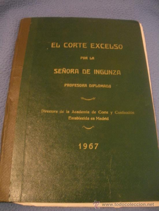 EL CORTE EXCELSO ,POR LA SEÑORA INGUNZA.PROFESORA DIPLOMADA,AÑO 1967. (Libros de Segunda Mano - Ciencias, Manuales y Oficios - Otros)